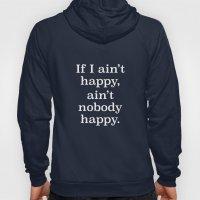 If I Ain't Happy, Ain't Nobody Happy Hoody