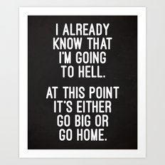 Go Big Or Go Home Funny Quote Art Print