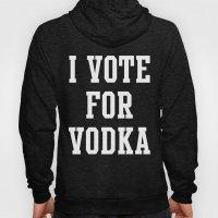 I VOTE FOR VODKA Hoody