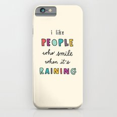 i like people who smile when it's raining iPhone 6 Slim Case