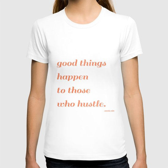 Good things happen to those who hustle T-shirt