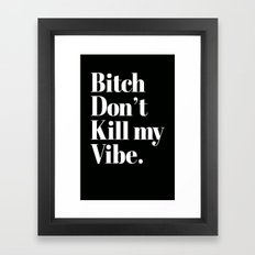 Bitch Don't Kill My Vibe… Framed Art Print
