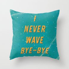 I never wave bye-bye Throw Pillow