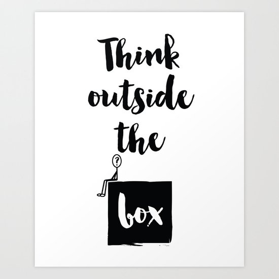 think outside the box quote art print by deificus art society6. Black Bedroom Furniture Sets. Home Design Ideas