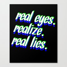 REAL EYES. REALIZE. REAL LIES. Canvas Print