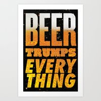 Beer Trumps Everything Art Print
