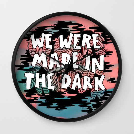 We were made in the Dark Wall Clock