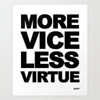 MORE VICE LESS VIRTUE Art Print