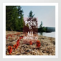 Porn is all around us Art Print