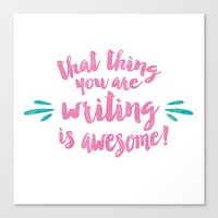 That Thing You Are Writing is Awesome Canvas Print