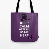Keep Calm, We're All Mad Here Tote Bag