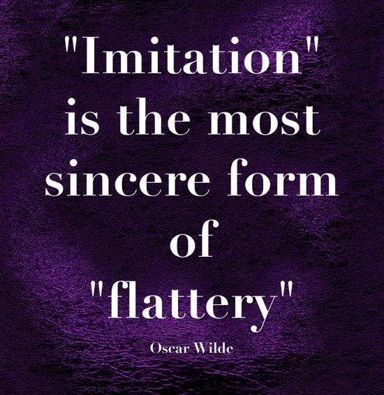 """Imitation is the most sincere form of flattery."" - Oscar Wilde Art Print"