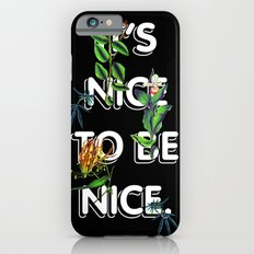 It's Nice To Be Nice iPhone 6 Slim Case