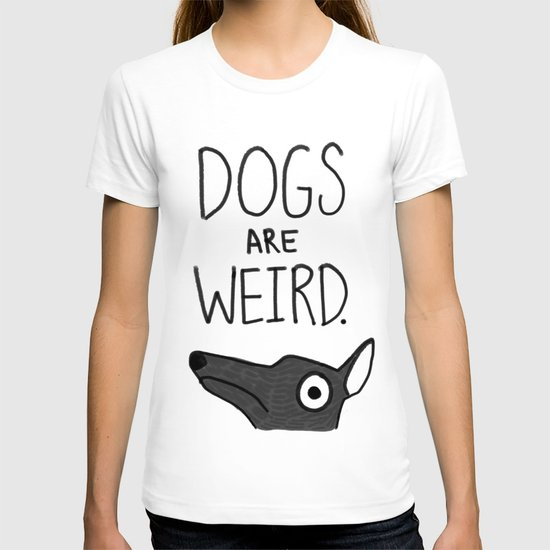 Dogs Are Weird - Cute Dog Series T-shirt