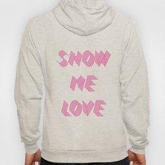 Show me love  Hoody