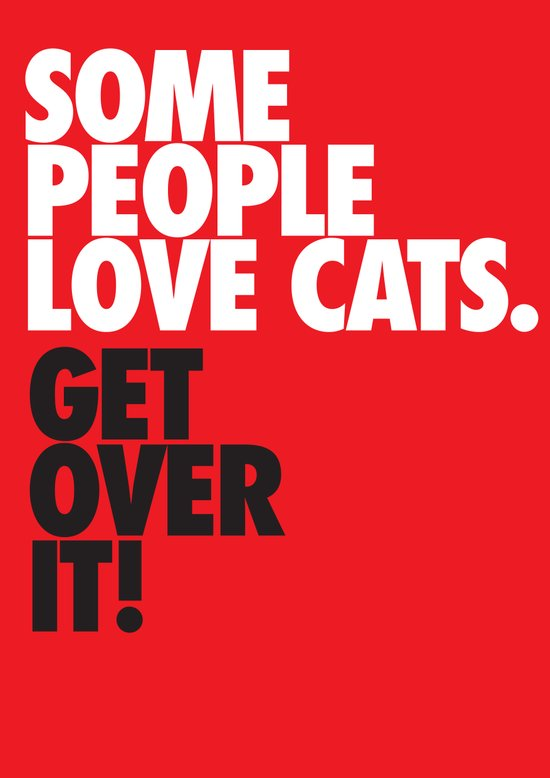 Some People Love Cats. Get Over It! Art Print