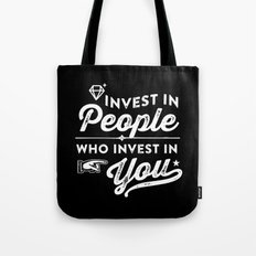 invest in people who invest in you Tote Bag