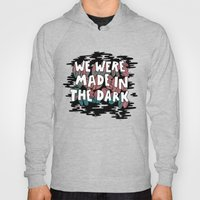 We Were Made In The Dark Hoody