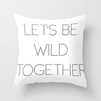 Let's Be Wild Together Throw Pillow