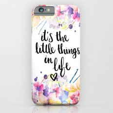 LITTLE THINGS IN LIFE QUOTE iPhone 6 Slim Case