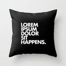 LOREM IPSUM DOLOR SIT HAPPENS Throw Pillow