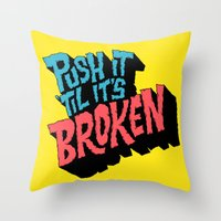 Push it 'til it's Broken Throw Pillow