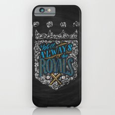We'll Always Be Royals Slim Case iPhone 6s