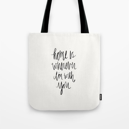 Home Is Wherever I'm With You Tote Bag