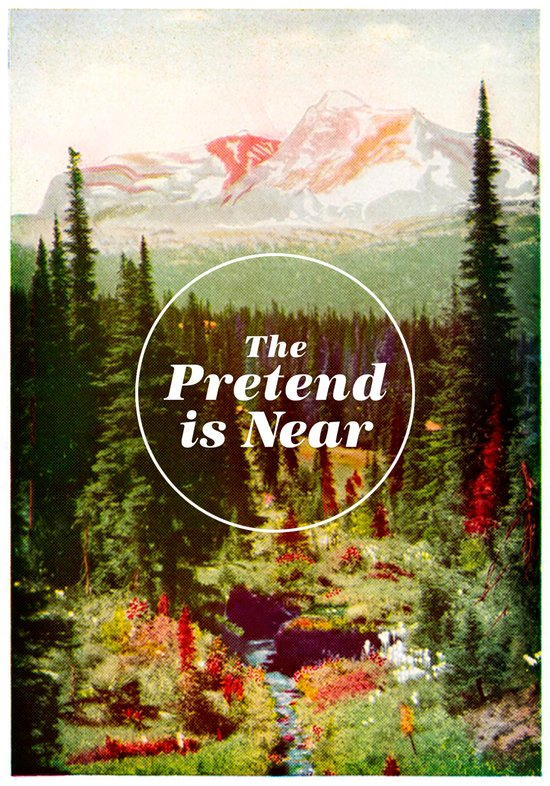 The Pretend Is Near. Art Print