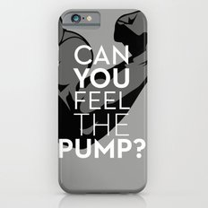 CAN YOU FEEL THE PUMP? FITNESS SLOGAN CROSSFIT MUSCLE iPhone 6s Slim Case
