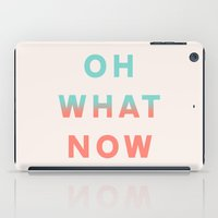 Oh What Now iPad Case