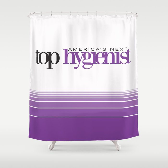 Americas Next Top Hygienist Shower Curtain By ProBoutique