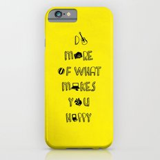 Do more of what makes you happy quotes Slim Case iPhone 6s