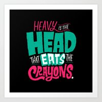 Heavy is the Head That Eats the Crayons Art Print