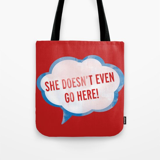 She Doesn't Even Go Here quote from the movie Mean Girls Tote Bag