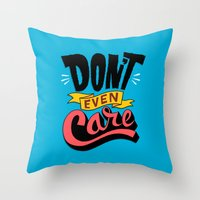Don't Even Care Throw Pillow