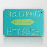 Physics makes us all its bitches Laptop & iPad Skin