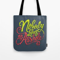 Nobody Likes an Asshole  Tote Bag
