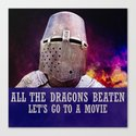 All the dragons beaten let's go to a movie Canvas Print