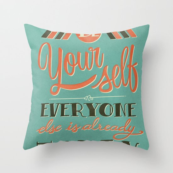 Be yourself everyone else is already taken Throw Pillow