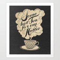 Some Hot Tea For My Hott… Art Print