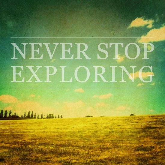 Never Stop Exploring Art Print