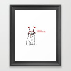 Just The Way I Am Framed Art Print