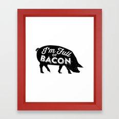 I'm Full of Bacon Framed Art Print