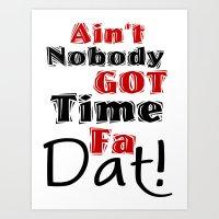 Ain't Nobody Got Time Fa… Art Print