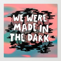 We were made in the Dark Canvas Print