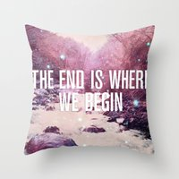 The End Is Where We Begin Throw Pillow