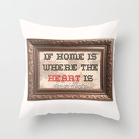 Home is where the  Throw Pillow