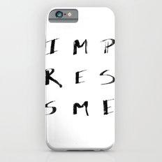 Impress Me  iPhone 6 Slim Case