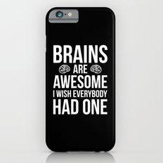 Brains Are Awesome Funny Quote iPhone 6 Slim Case
